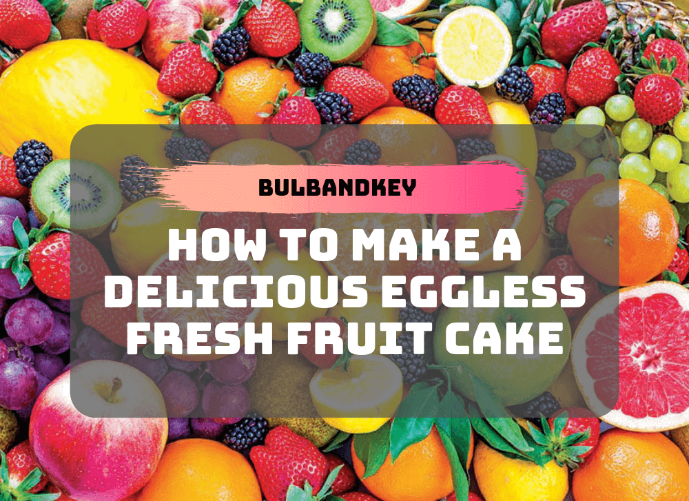 How to make a delicious eggless fresh fruit cake?
