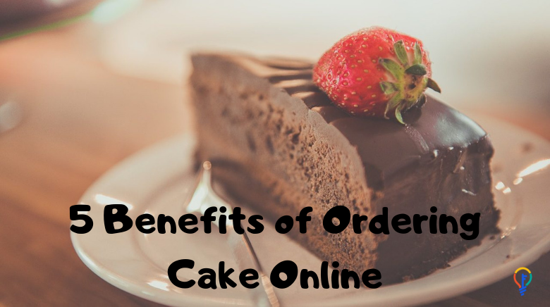 5 Benefits of Ordering Cake Online