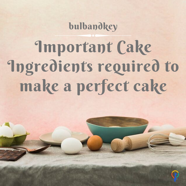 Important Cake Ingredients Required To Make A Perfect Cake