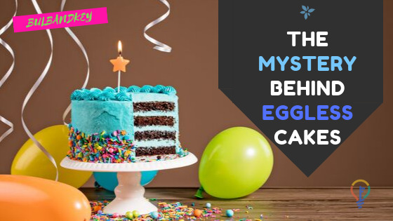The mystery behind eggless cakes