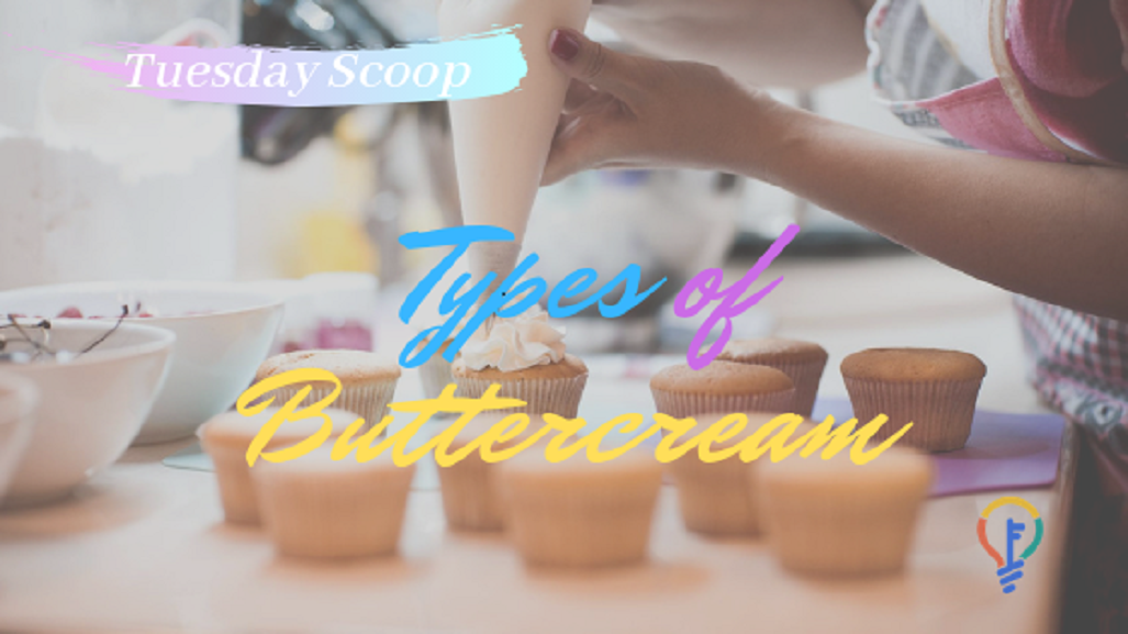 [Tuesday Scoop] Types of Buttercream