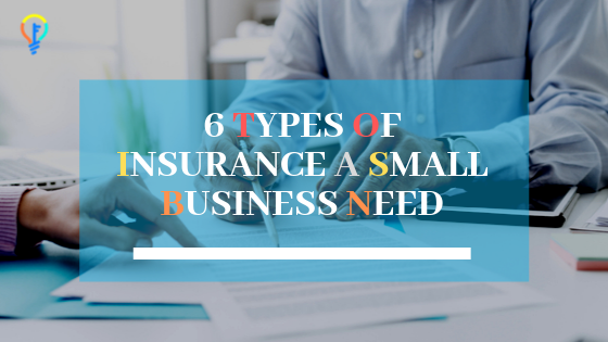 6 Types Of Insurance A Small Business Need